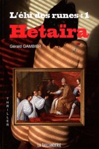 Gérald Gambier - L'élu des runes Tome 1 : Hetaïra.