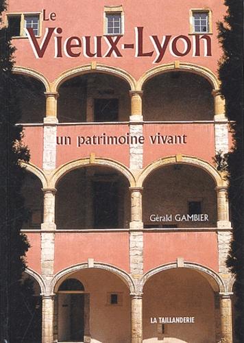 Gérald Gambier - Le Vieux-Lyon - Un patrimoine vivant.