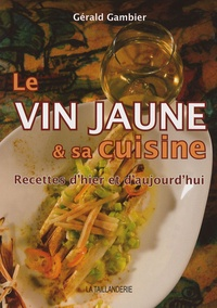 Le vin jaune et sa cuisine - Gérald Gambier |