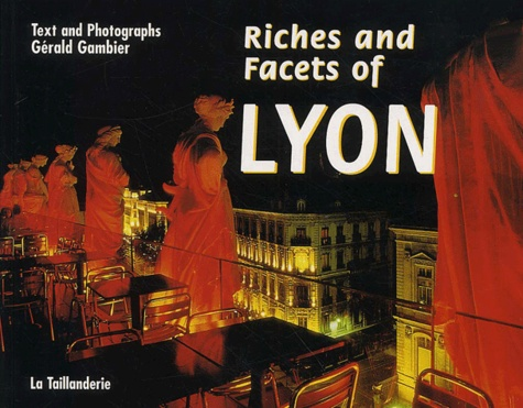 Gérald Gambier - Riches and Facets of Lyon.