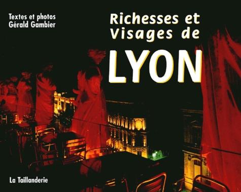 Gérald Gambier - Richesses et visages de Lyon.