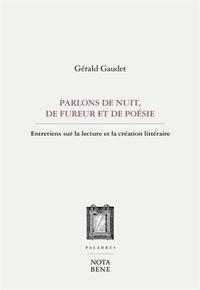 Gérald Gaudet - Parlons de nuit, de fureur et de poesie.