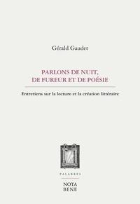 Gérald Gaudet - Parlons de nuit, de fureur et de poésie - Entretiens sur la lecture et la création littéraire.