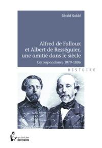 Gérald Gobbi - Alfred de Falloux et Albert de Rességuier, une amitié dans le siècle.