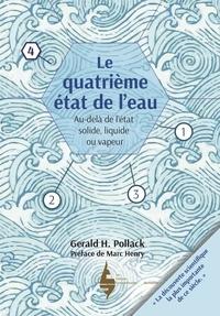 Gerald H. Pollack - Le quatrième état de l'eau - Au-delà de l'état solide, liquide ou vapeur.
