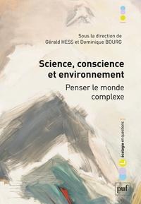 Gérald Hess et Dominique Bourg - Science, conscience et environnement - Penser le monde complexe.
