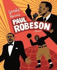 Gerald Horne - Paul Robeson.