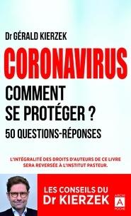 Gérald Kierzek - Coronavirus - Comment se protéger ? 50 questions-réponses.