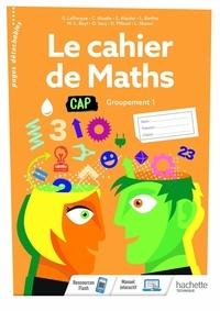 Gérald Lafforgue - Le cahier de maths CAP - Groupement 1.
