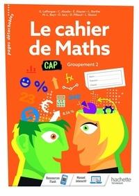 Gérald Lafforgue - Le cahier de maths CAP - Groupement 2.