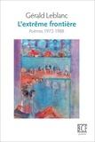 Gérald Leblanc - L'extrême frontière - Poèmes 1972-1988.
