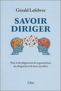 Gérald Lefebvre - Savoir diriger - Pour le développement des organisations, des dirigeants et de leurs conseillers.