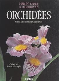 Gérald Leroy-Terquem et Jean Parisot - Comment choisir et entretenir vos orchidées.