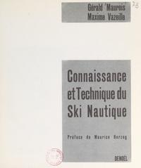 Gérald Maurois et Maxime Vazeille - Connaissance et technique du ski nautique.
