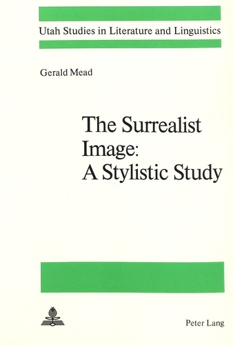 Gerald Mead - The Surrealist Image:- A Stylistic Study - a Stylistic Study.