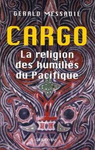 Gerald Messadié - Cargo, la religion des humiliés du Pacifique.