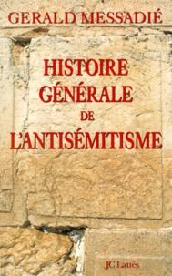Gerald Messadié - Histoire générale de l'antisémitisme.