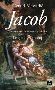 Gerald Messadié et Gerald Messadié - Jacob, l'homme qui se battit avec Dieu T1 - Le gué du Yabboq.
