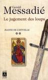 Gerald Messadié - Jeanne de l'Estoille Tome 2 : Le jugement des loups.