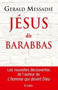 Gerald Messadié - Jésus dit Barabbas.