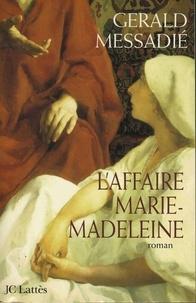 Gerald Messadié - L'affaire Marie Madeleine.