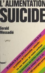 Gerald Messadié - L'alimentation suicide - Les dangers réels et imaginaires des produits chimiques dans notre alimentation.