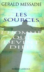 Gerald Messadié - L'homme qui devint Dieu Tome 2 : Les sources - Suivi de Lettre ouverte aux gens de bonne foi et à quelques chiens de garde.