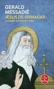 Gerald Messadié - L'homme qui devint Dieu Tome 4 : Jésus de Srinagar.