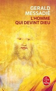 Gerald Messadié - L'homme qui devint Dieu.