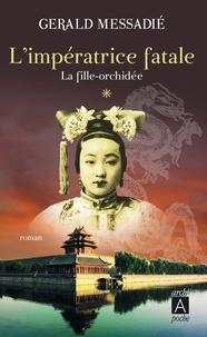 Gerald Messadié - L'impératrice fatale Tome 1 : La fille-orchidée.