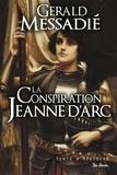 Gerald Messadié - La conspiration Jeanne d'Arc.