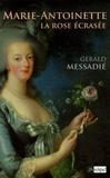 Gerald Messadié - Marie-Antoinette - La rose écrasée.