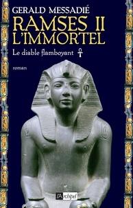 Gerald Messadié et Gerald Messadié - Ramsès II l'immortel T1 : Le diable flamboyant.