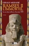 Gerald Messadié - Ramsès II l'immortel T2 : Le roi des millions d'années.