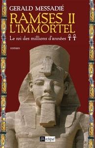 Gerald Messadié et Gerald Messadié - Ramsès II l'immortel T2 : Le roi des millions d'années.