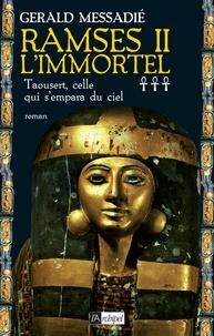 Gerald Messadié et Gerald Messadié - Ramsès II l'Immortel T3 : Taousert, celle qui s'empara du ciel.