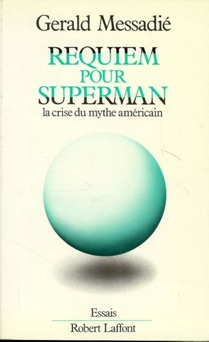 Requiem pour Superman. La crise du mythe américain