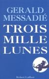 Gerald Messadié - Trois mille lunes.