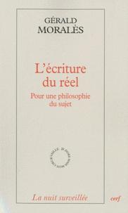 Gérald Moralès - L'écriture du réel - Pour une philosophie du sujet.