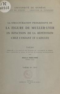 Gérald Noelting - La structuration progressive de la figure de Muller-Lyer en fonction de la répétition chez l'enfant et l'adulte - Thèse présentée à la Faculté des sciences de l'Université de Genève pour l'obtention du grade de Docteur ès sciences psychologiques.