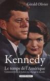 Gérald Olivier - Kennedy, le temps de l'Amérique - Comment John et Jackie ont changé le monde.