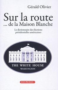 Gérald Olivier - Sur la route... de la Maison Blanche - le dictionnaire des élections présidentielles américaines.