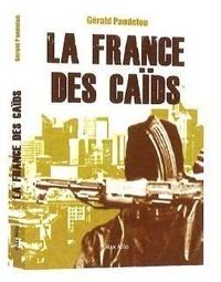 Gérald Pandelon - La France des caïds.