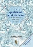 Gerald Pollack - Le quatrième état de l'eau - Au-delà de liquide, solide et vapeur.