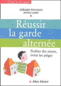 Gérald Poussin et Agnès Lamy - Réussir la garde alternée - Profiter des atouts, éviter les pièges.