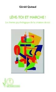Gérald Quitaud - Lève-toi et marche ! - Le chemin psychologique de la création de soi.