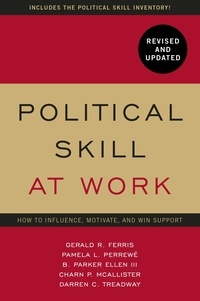 Gerald R. Ferris et Pamela L Perrewe - Political Skill at Work: Revised and Updated - How to influence, motivate, and win support.