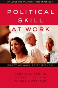 Gerald R. Ferris - Political Skill at Work - Impact on Work Effectiveness.
