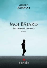 Gérald Rampant - Moi Bâtard - Une enfance à la dérive….