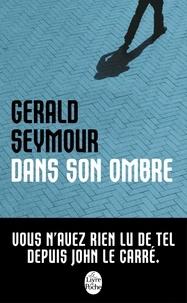 Gerald Seymour - Dans son ombre.